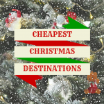 7 Cheapest and Most Christmassy European Destinations