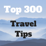 Ultimate List of  300 Realistic Travel Tips Contributed by Travellers