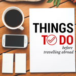 30 Things to Do Before Travelling Abroad