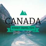 Canada Budget Travel Tips