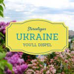 5 Stereotypes You'll Dispel after Visiting Ukraine