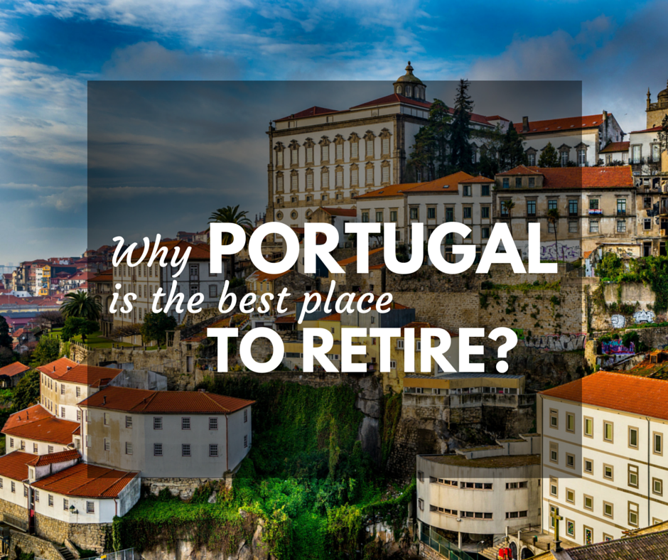 7 reasons why portugal is one of the best places to retire