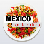Mexico for Foodies: 5 Unmissable Eats to Try