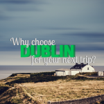 6 Reasons to Choose Dublin for Your Next Trip