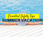 Essential Safety Tips for Your Summer Vacation