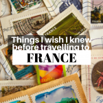 6 Things I Wish I Knew Before Travelling to France