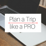 How to Plan a Trip like a Pro