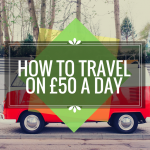 16 Tips on How to Travel on £50 a Day