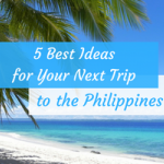 5 Best Ideas for Your Next Trip to the Philippines