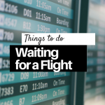 12 Things To Do While Waiting For a Flight