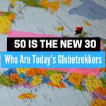 50 Is the New 30: Who Are Today's Globetrekkers?