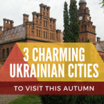 3 Charming Ukrainian Cities to Visit This Autumn