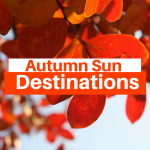 Where to Go for Autumn Sun: Top 7 Destinations