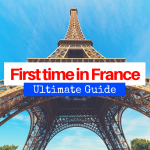 First Time in France: The Ultimate Guide