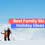 10 of the Best Family Ski Holiday Ideas for 2016-2017