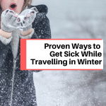 7 Proven Ways to Get Sick While Travelling in Winter
