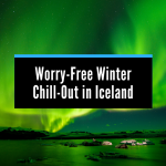 Good Reasons to Enjoy a Worry-Free Winter Chill-out in Iceland