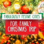 6 Fabulously Festive Cities for a Christmas Family Trip