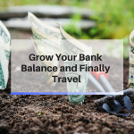 14 Sure-fire Ways to Grow Your Bank Balance and Finally Have Money to Travel