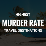 Travel Destinations with the Highest Murder Rates