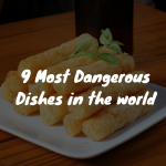9 Most Dangerous Foods in the World