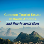 Common Tourist Scams in South America and How to Avoid Them