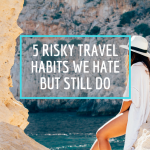 5 Risky Travel Habits we Hate but Still Do