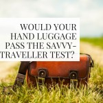 Would Your Hand Luggage Pass the Savvy-traveller Test?
