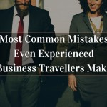 Most Common Mistakes Even Experienced Business Travellers Make