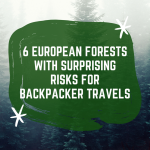 6 European Forests with Surprising Risks for Backpacker Travels
