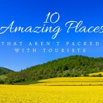 10 Amazing Places that aren't Packed with Tourists