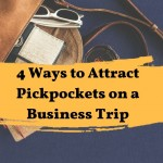 4 Ways to Attract Pickpockets on a Business Trip