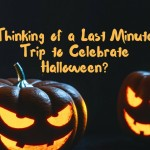 Thinking of a Last Minute Trip to Celebrate Halloween?