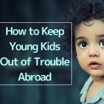 How to Keep Young Kids Out of Trouble Abroad