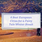 8 Best European Cities for a Fairy Tale Winter Break
