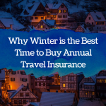 Why Winter is the Best Time to Buy Annual Travel Insurance