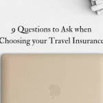 9 Questions to Ask when Choosing your Travel Insurance