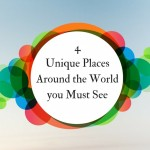 4 Unique Places Around the World you Must See